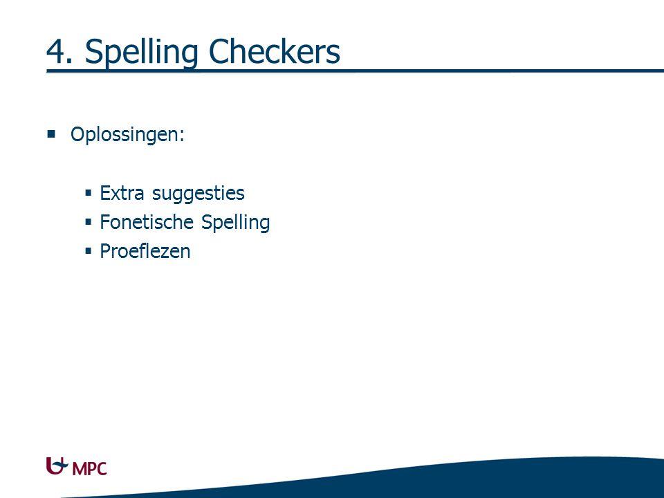 4. Spelling Checkers  Oplossingen:  Extra suggesties  Fonetische Spelling  Proeflezen