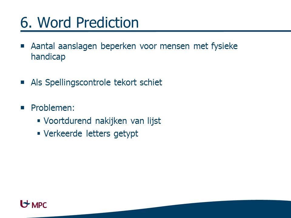 6. Word Prediction  Aantal aanslagen beperken voor mensen met fysieke handicap  Als Spellingscontrole tekort schiet  Problemen:  Voortdurend nakij