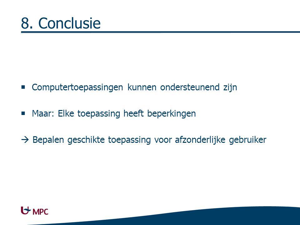 8. Conclusie  Computertoepassingen kunnen ondersteunend zijn  Maar: Elke toepassing heeft beperkingen  Bepalen geschikte toepassing voor afzonderli