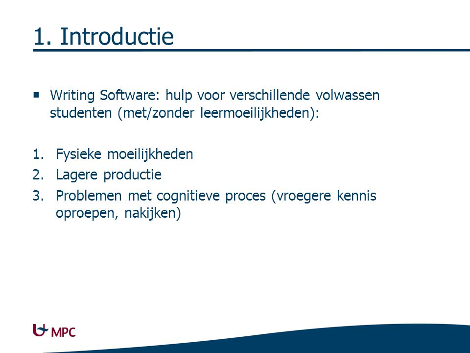 1. Introductie  Writing Software: hulp voor verschillende volwassen studenten (met/zonder leermoeilijkheden): 1.Fysieke moeilijkheden 2.Lagere produc