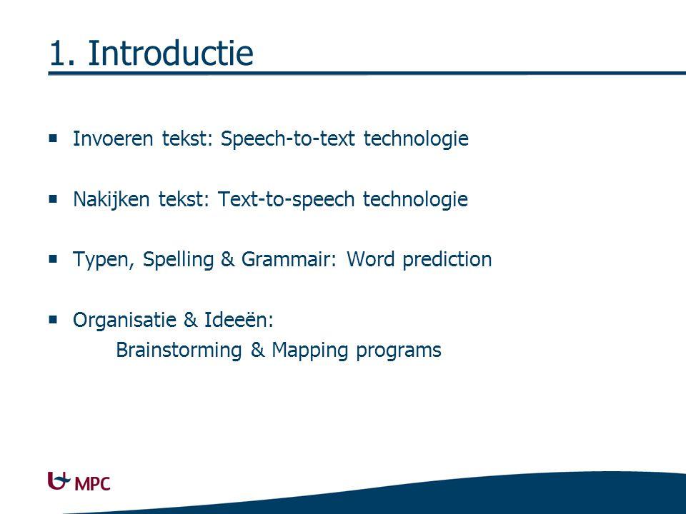 1. Introductie  Invoeren tekst: Speech-to-text technologie  Nakijken tekst: Text-to-speech technologie  Typen, Spelling & Grammair: Word prediction