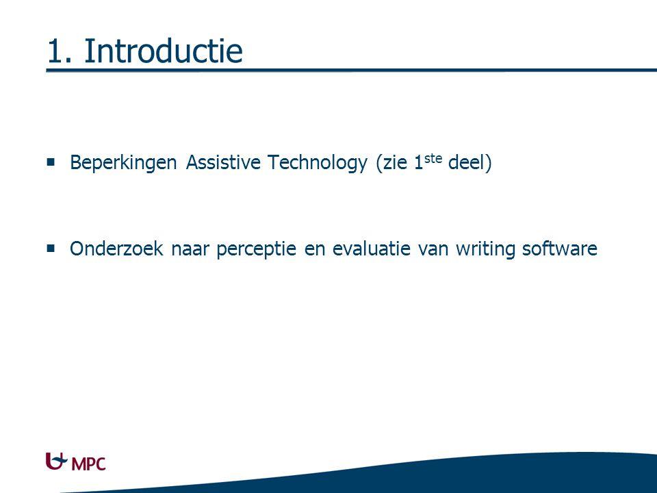 1. Introductie  Beperkingen Assistive Technology (zie 1 ste deel)  Onderzoek naar perceptie en evaluatie van writing software