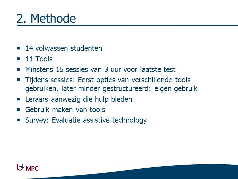 2. Methode  14 volwassen studenten  11 Tools  Minstens 15 sessies van 3 uur voor laatste test  Tijdens sessies: Eerst opties van verschillende too