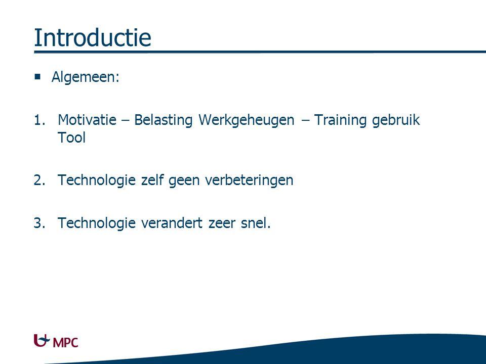 Introductie  Algemeen: 1.Motivatie – Belasting Werkgeheugen – Training gebruik Tool 2.Technologie zelf geen verbeteringen 3.Technologie verandert zeer snel.