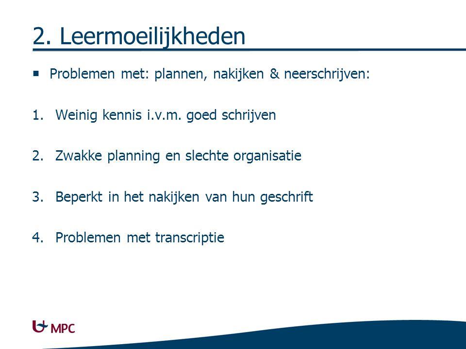 2. Leermoeilijkheden  Problemen met: plannen, nakijken & neerschrijven: 1.Weinig kennis i.v.m.