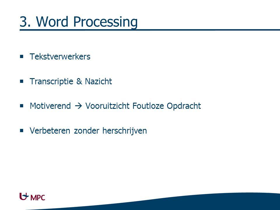 3. Word Processing  Tekstverwerkers  Transcriptie & Nazicht  Motiverend  Vooruitzicht Foutloze Opdracht  Verbeteren zonder herschrijven