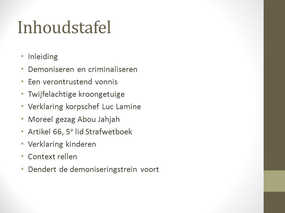 Inhoudstafel Inleiding Demoniseren en criminaliseren Een verontrustend vonnis Twijfelachtige kroongetuige Verklaring korpschef Luc Lamine Moreel gezag