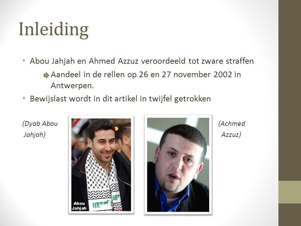 Inleiding Abou Jahjah en Ahmed Azzuz veroordeeld tot zware straffen Aandeel in de rellen op 26 en 27 november 2002 in Antwerpen. Bewijslast wordt in d