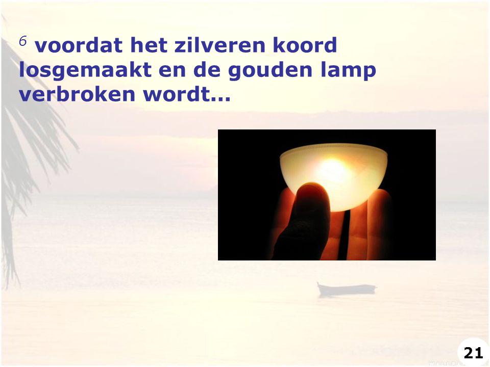 6 voordat het zilveren koord losgemaakt en de gouden lamp verbroken wordt... 21