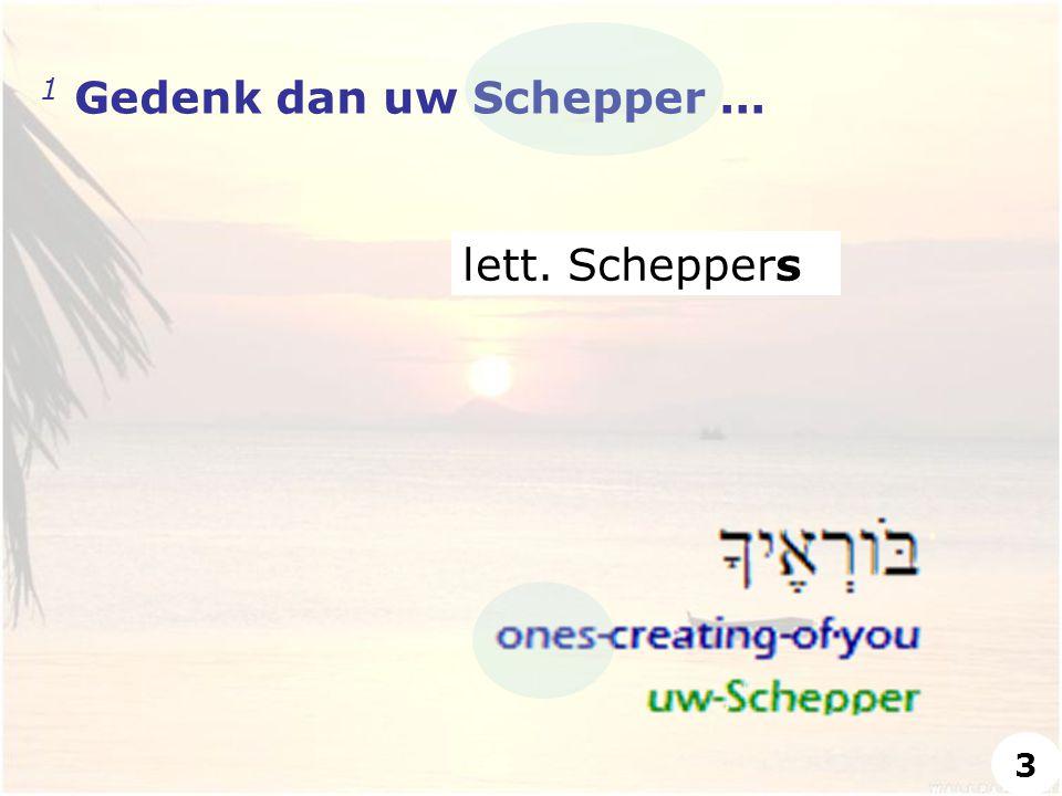 1 Gedenk dan uw Schepper... lett. Scheppers 3
