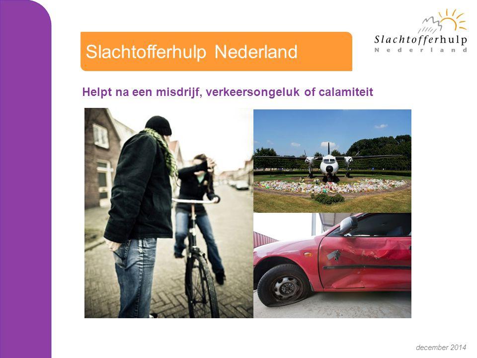 Helpt na een misdrijf, verkeersongeluk of calamiteit Slachtofferhulp Nederland december 2014