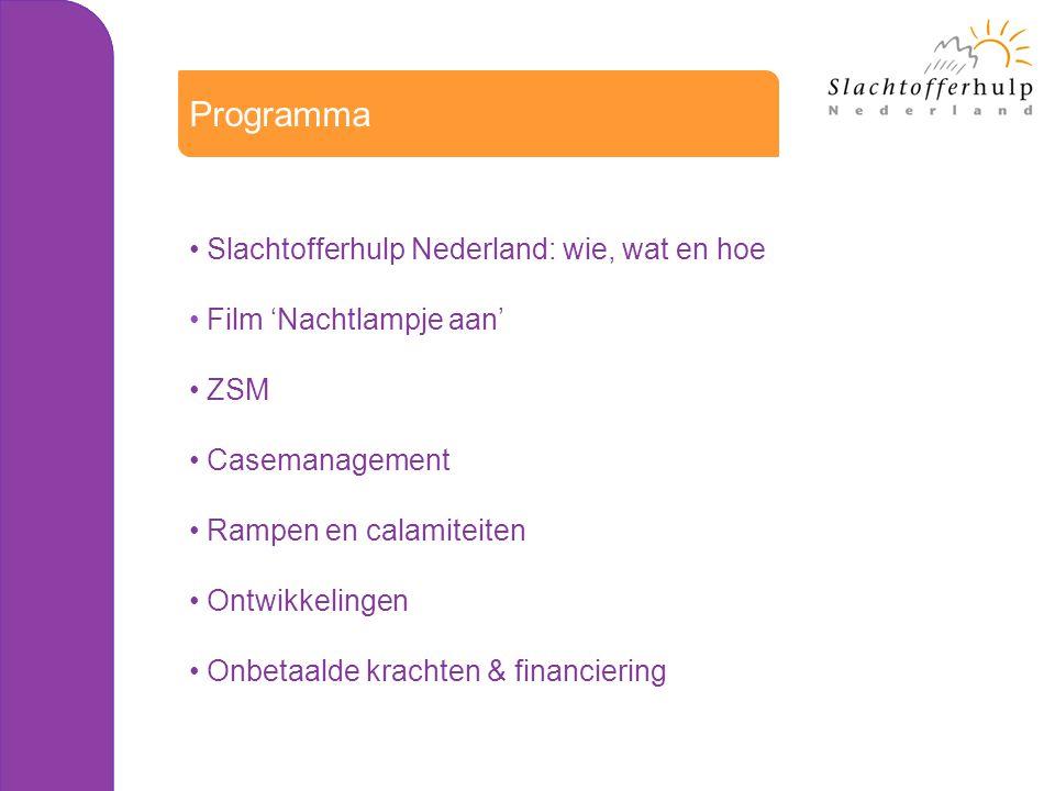 Slachtofferhulp Nederland: wie, wat en hoe Film 'Nachtlampje aan' ZSM Casemanagement Rampen en calamiteiten Ontwikkelingen Onbetaalde krachten & finan
