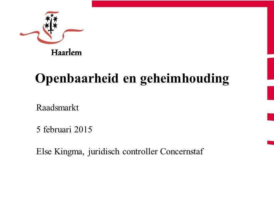 Openbaarheid en geheimhouding Raadsmarkt 5 februari 2015 Else Kingma, juridisch controller Concernstaf