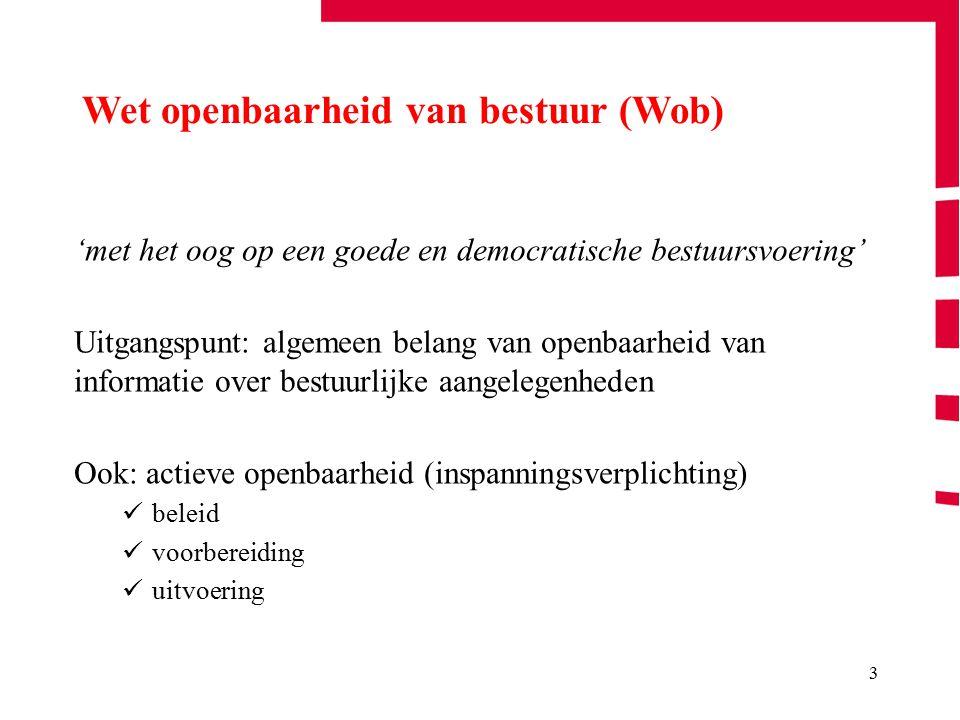 3 'met het oog op een goede en democratische bestuursvoering' Uitgangspunt: algemeen belang van openbaarheid van informatie over bestuurlijke aangeleg