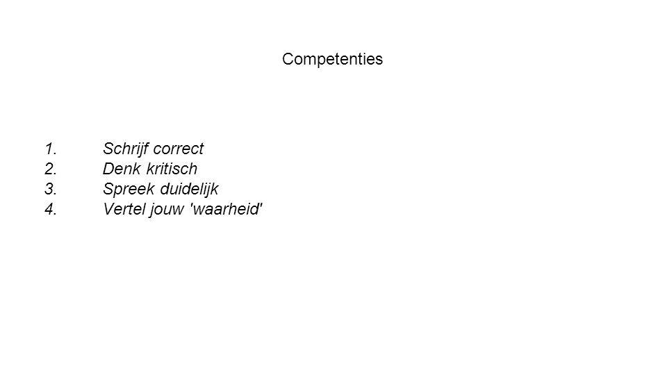 Competenties 1.Schrijf correct 2.Denk kritisch 3.Spreek duidelijk 4.Vertel jouw 'waarheid'