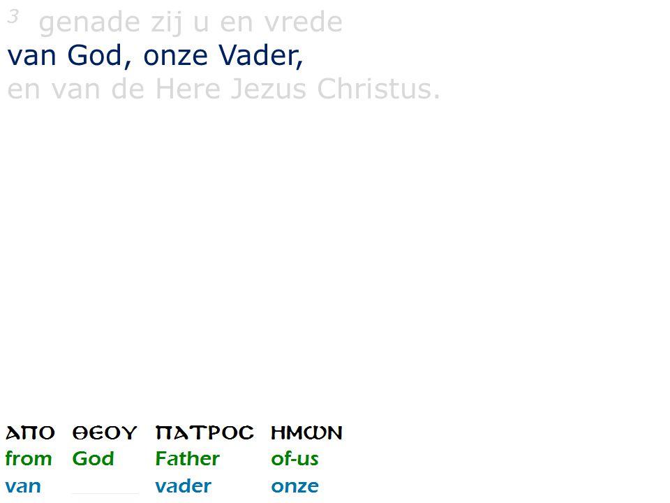 3 genade zij u en vrede van God, onze Vader, en van de Here Jezus Christus.