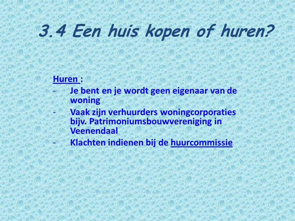 Huren : -Je bent en je wordt geen eigenaar van de woning -Vaak zijn verhuurders woningcorporaties bijv. Patrimoniumsbouwvereniging in Veenendaal -Klac