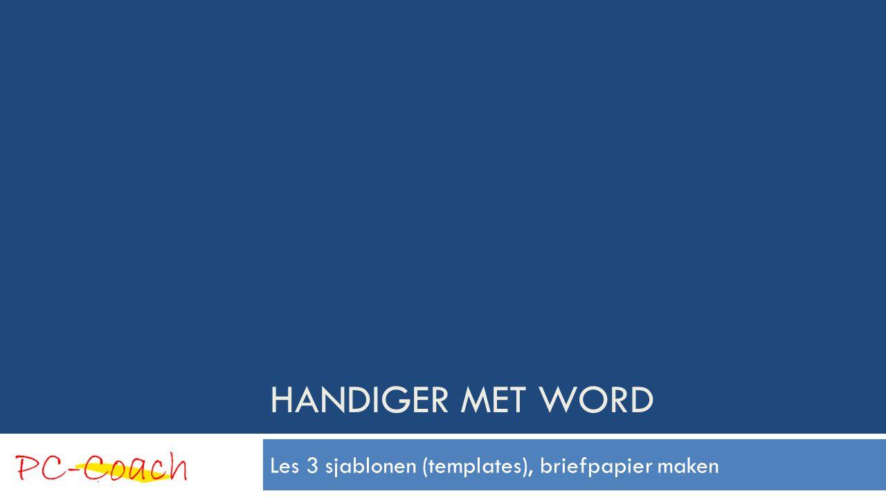 Sjablonen  Sjablonen worden in het Engels Templates genoemd  Sjablonen zijn een soort:  Blauwdruk  Voorbedrukt briefpapier  Begin om verder mee te werken  Gestandaardiseerd documentontwerp  Patroon  E.d.