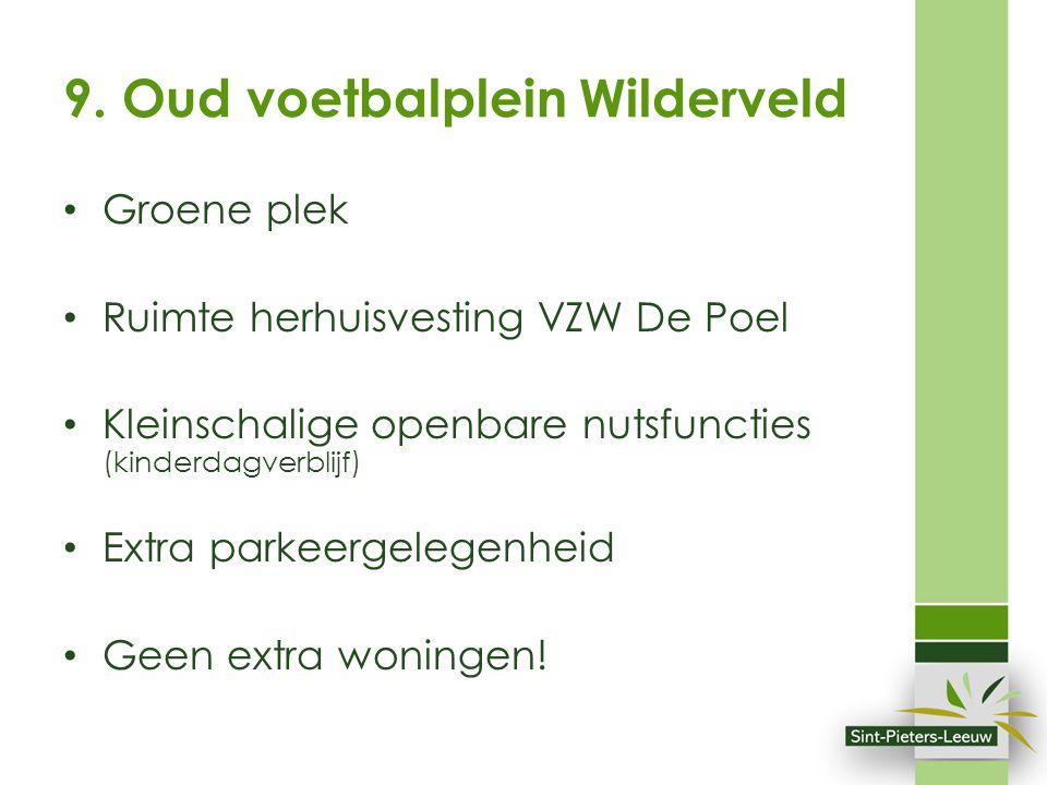 9. Oud voetbalplein Wilderveld Groene plek Ruimte herhuisvesting VZW De Poel Kleinschalige openbare nutsfuncties (kinderdagverblijf) Extra parkeergele
