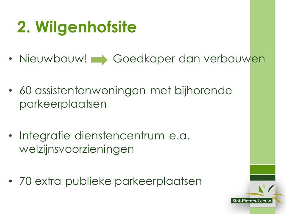 2. Wilgenhofsite Nieuwbouw! Goedkoper dan verbouwen 60 assistentenwoningen met bijhorende parkeerplaatsen Integratie dienstencentrum e.a. welzijnsvoor