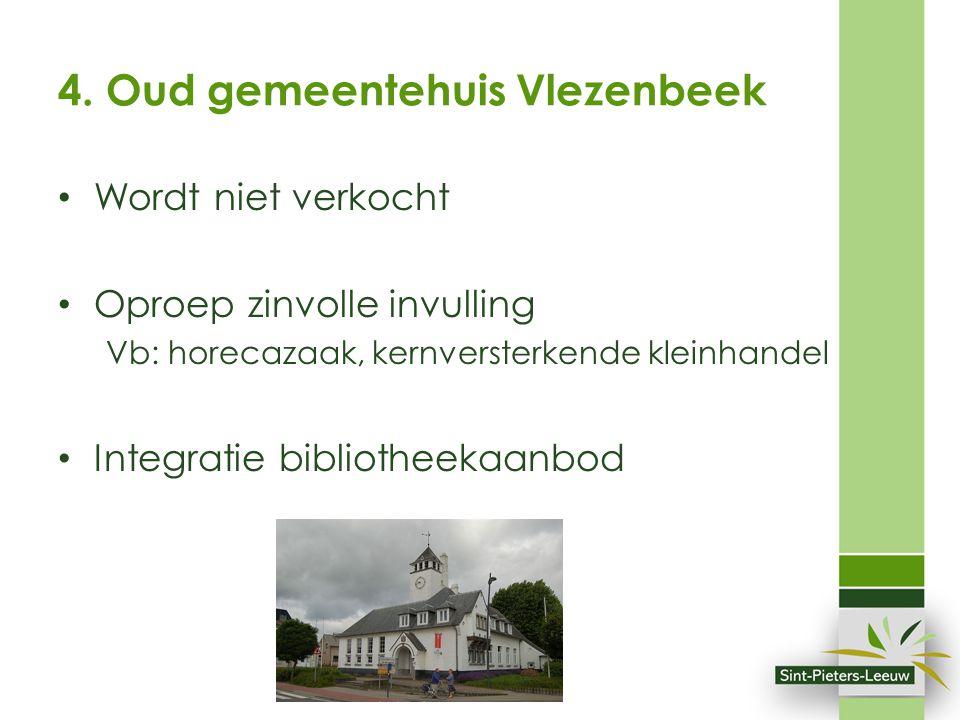 4. Oud gemeentehuis Vlezenbeek Wordt niet verkocht Oproep zinvolle invulling Vb: horecazaak, kernversterkende kleinhandel Integratie bibliotheekaanbod