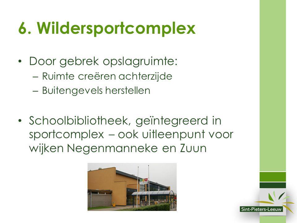 6. Wildersportcomplex Door gebrek opslagruimte: – Ruimte creëren achterzijde – Buitengevels herstellen Schoolbibliotheek, geïntegreerd in sportcomplex