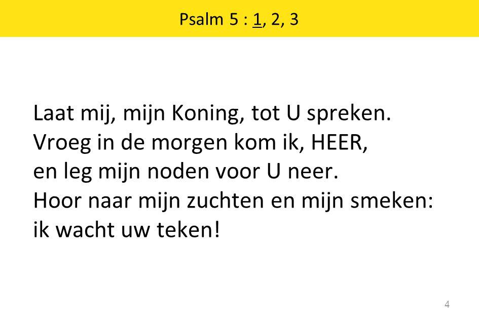 Psalm 36 : 1, 2, 3 15 Bij U, HEER, is de levensbron, Gij doet ons klaarder dan de zon het licht der wereld schouwen.
