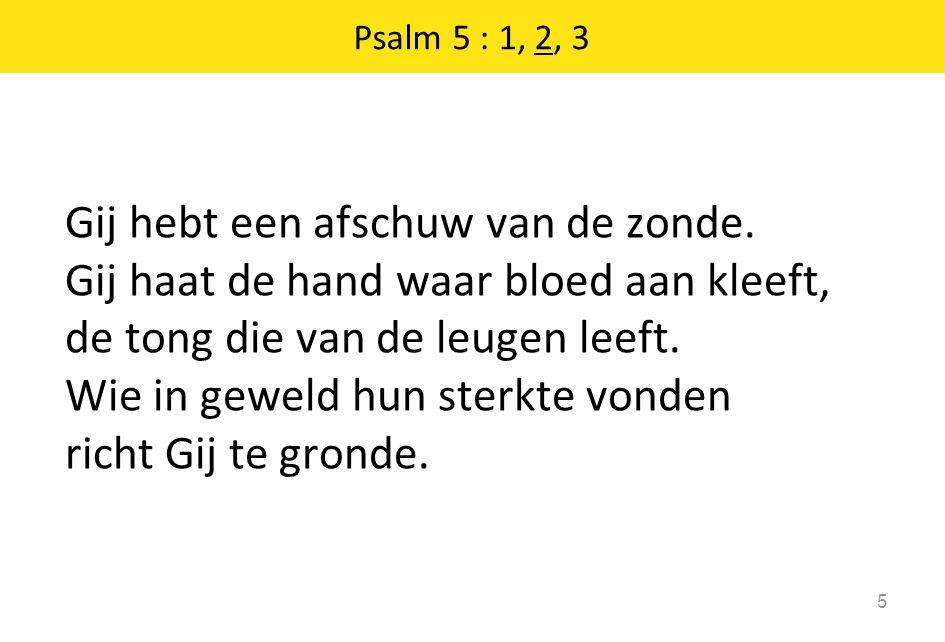 16 … Geef dat ik niet door t ruw geweld der goddelozen word geveld, beschaam hun trotse zielen.