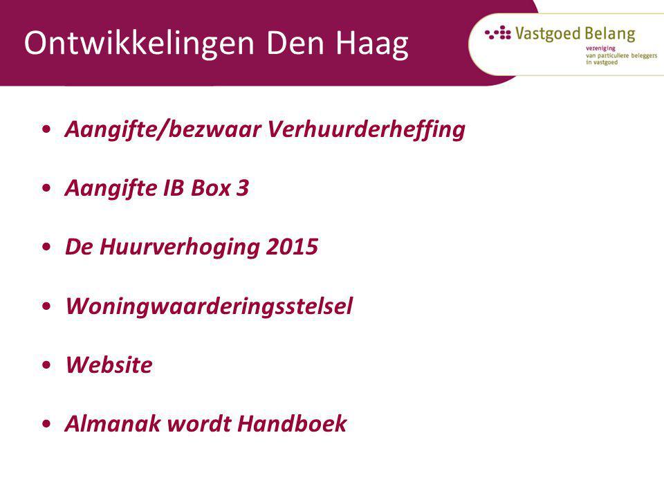 Ontwikkelingen Den Haag Aangifte/bezwaar Verhuurderheffing Aangifte IB Box 3 De Huurverhoging 2015 Woningwaarderingsstelsel Website Almanak wordt Hand