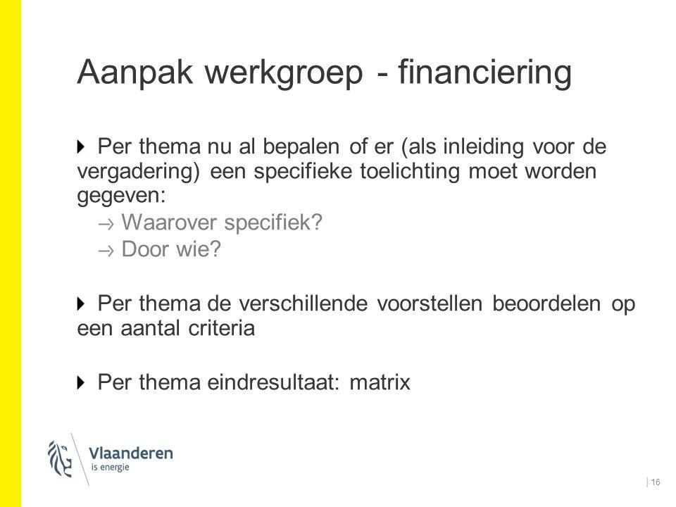 Aanpak werkgroep - financiering Per thema nu al bepalen of er (als inleiding voor de vergadering) een specifieke toelichting moet worden gegeven: Waar
