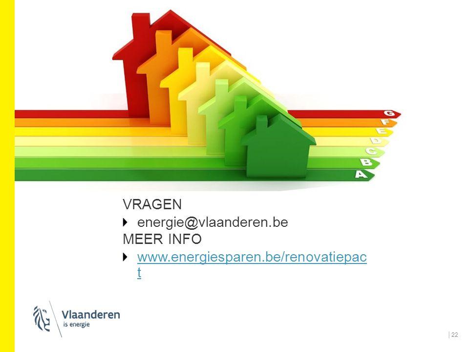 VRAGEN energie@vlaanderen.be MEER INFO www.energiesparen.be/renovatiepac t │22