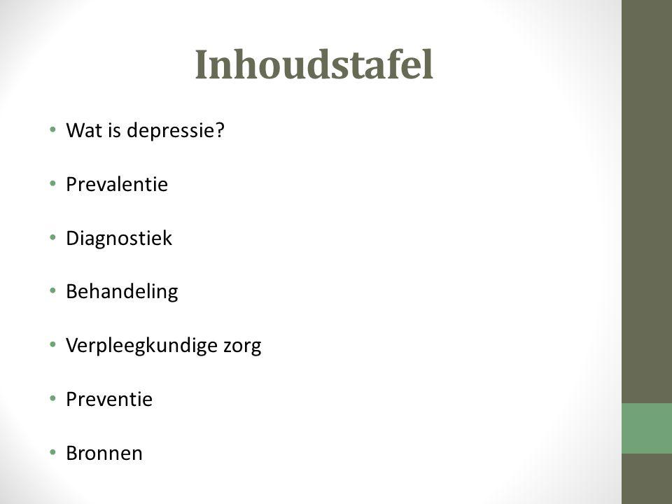 Inhoudstafel Wat is depressie? Prevalentie Diagnostiek Behandeling Verpleegkundige zorg Preventie Bronnen