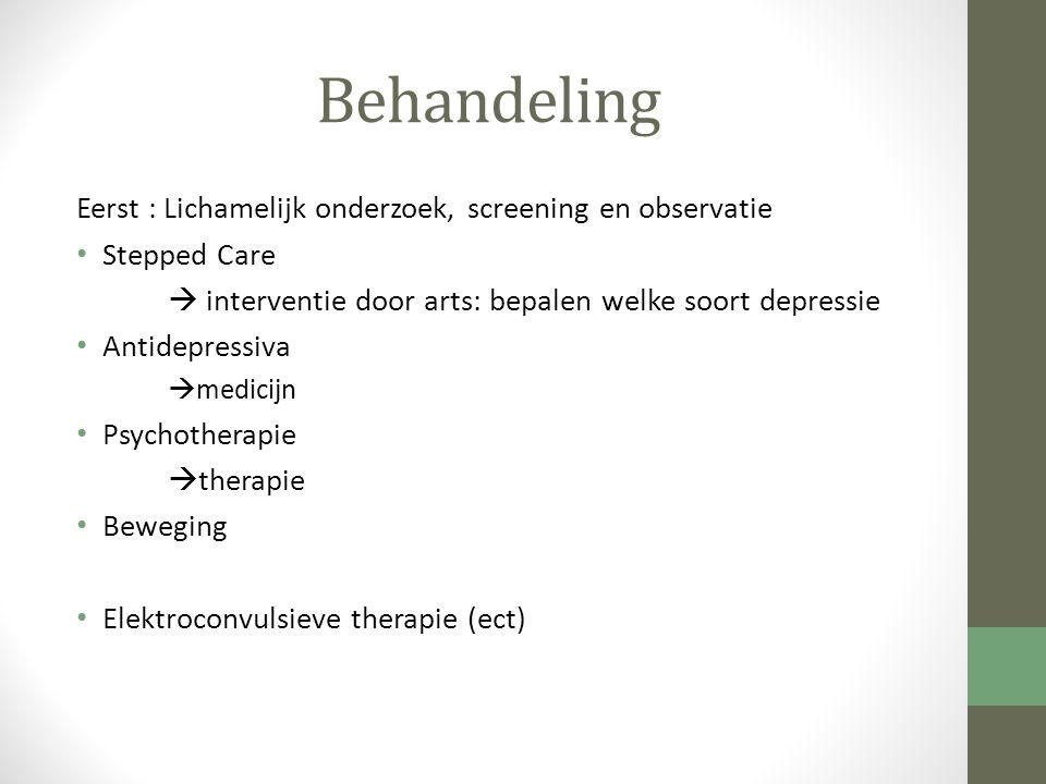 Behandeling Eerst : Lichamelijk onderzoek, screening en observatie Stepped Care  interventie door arts: bepalen welke soort depressie Antidepressiva