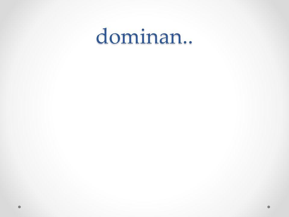 dominan..