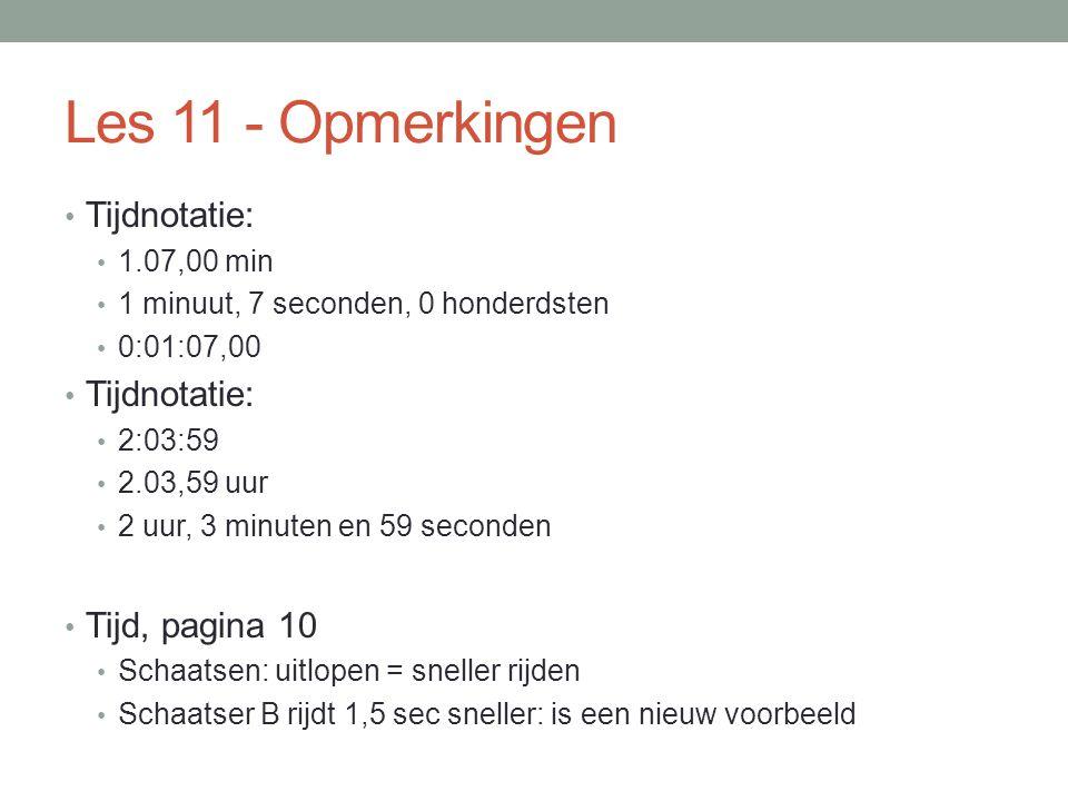 Les 11 - Opmerkingen Tijdnotatie: 1.07,00 min 1 minuut, 7 seconden, 0 honderdsten 0:01:07,00 Tijdnotatie: 2:03:59 2.03,59 uur 2 uur, 3 minuten en 59 s