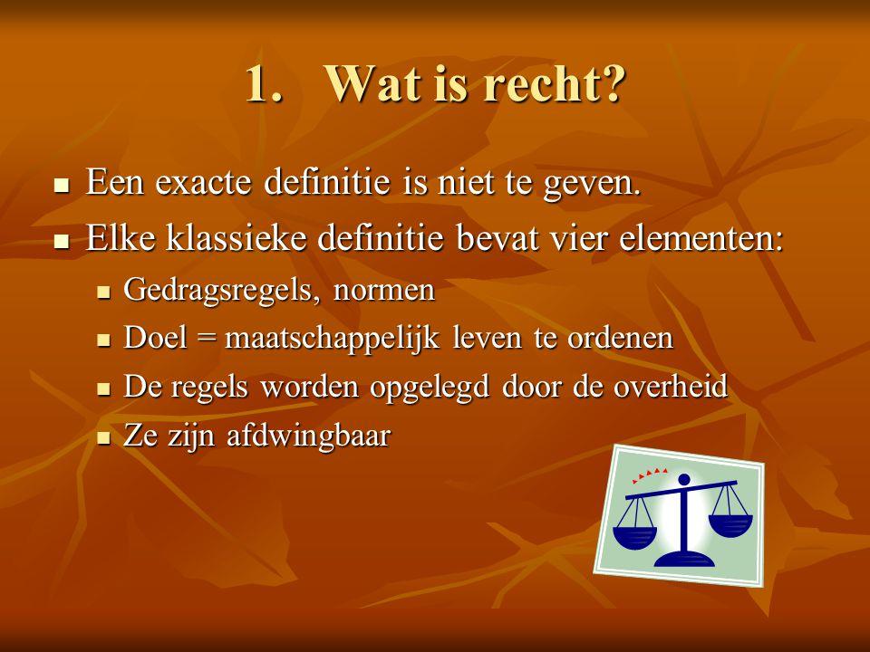 1.Wat is recht? Een exacte definitie is niet te geven. Een exacte definitie is niet te geven. Elke klassieke definitie bevat vier elementen: Elke klas