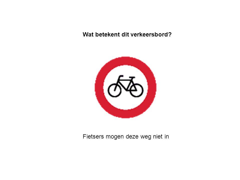 Bromfietsers mogen deze weg niet in.Wat betekent dit verkeersbord.