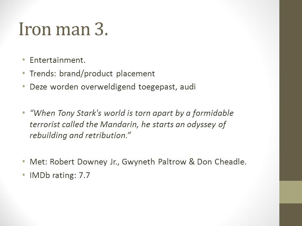 "Iron man 3. Entertainment. Trends: brand/product placement Deze worden overweldigend toegepast, audi ""When Tony Stark's world is torn apart by a formi"