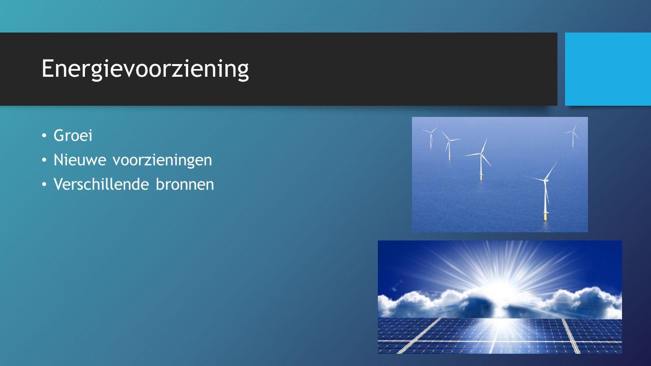 Energievoorziening Groei Nieuwe voorzieningen Verschillende bronnen