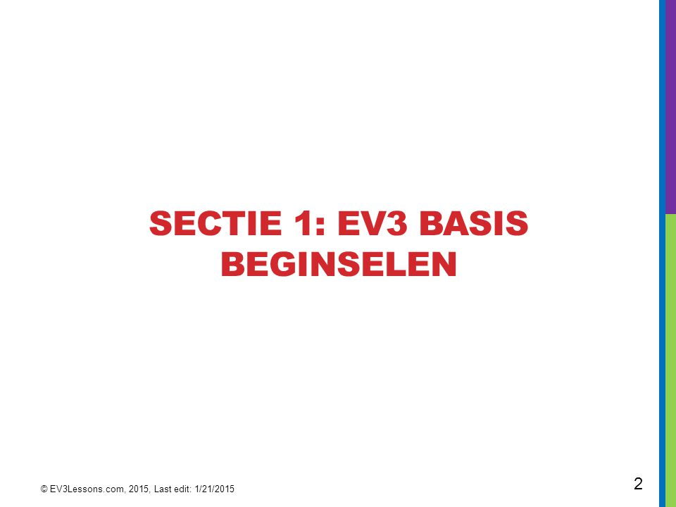 2 SECTIE 1: EV3 BASIS BEGINSELEN © EV3Lessons.com, 2015, Last edit: 1/21/2015
