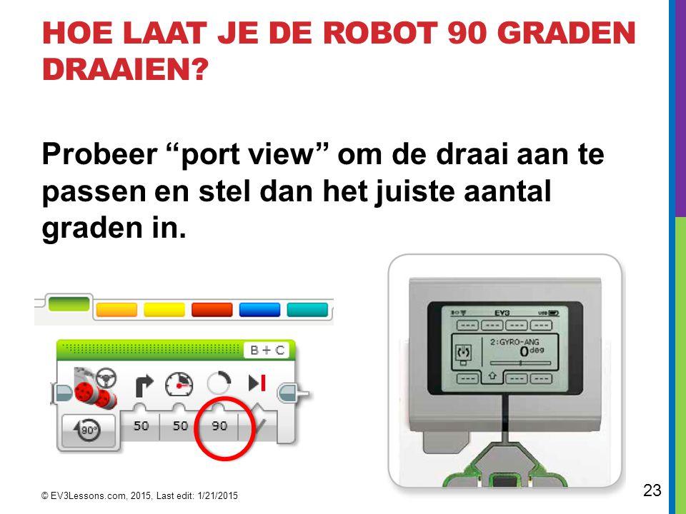 """23 HOE LAAT JE DE ROBOT 90 GRADEN DRAAIEN? Probeer """"port view"""" om de draai aan te passen en stel dan het juiste aantal graden in. © EV3Lessons.com, 20"""