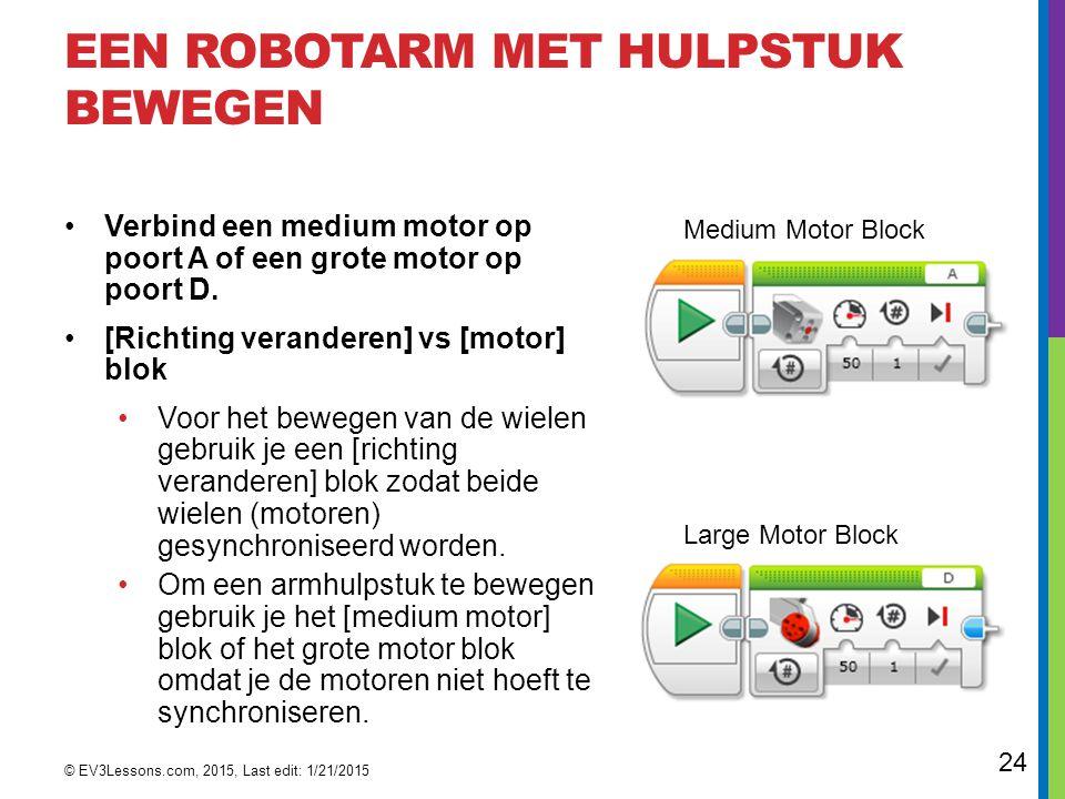 24 EEN ROBOTARM MET HULPSTUK BEWEGEN Verbind een medium motor op poort A of een grote motor op poort D. [Richting veranderen] vs [motor] blok Voor het