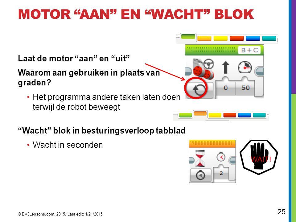 """25 MOTOR """"AAN"""" EN """"WACHT"""" BLOK Laat de motor """"aan"""" en """"uit"""" Waarom aan gebruiken in plaats van graden? Het programma andere taken laten doen terwijl d"""