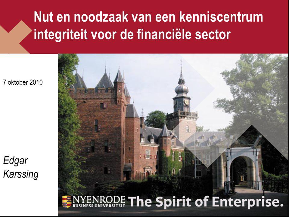 Nut en noodzaak van een kenniscentrum integriteit voor de financiële sector 7 oktober 2010 Edgar Karssing