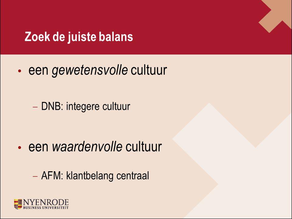 Zoek de juiste balans een gewetensvolle cultuur − DNB: integere cultuur een waardenvolle cultuur − AFM: klantbelang centraal