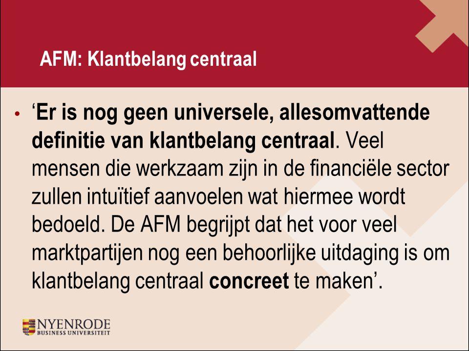 AFM: Klantbelang centraal ' Er is nog geen universele, allesomvattende definitie van klantbelang centraal.