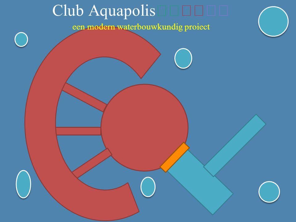 Club Aquapolis een modern waterbouwkundig proiect