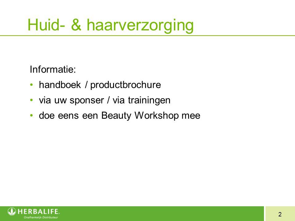2 Huid- & haarverzorging Informatie: handboek / productbrochure via uw sponser / via trainingen doe eens een Beauty Workshop mee
