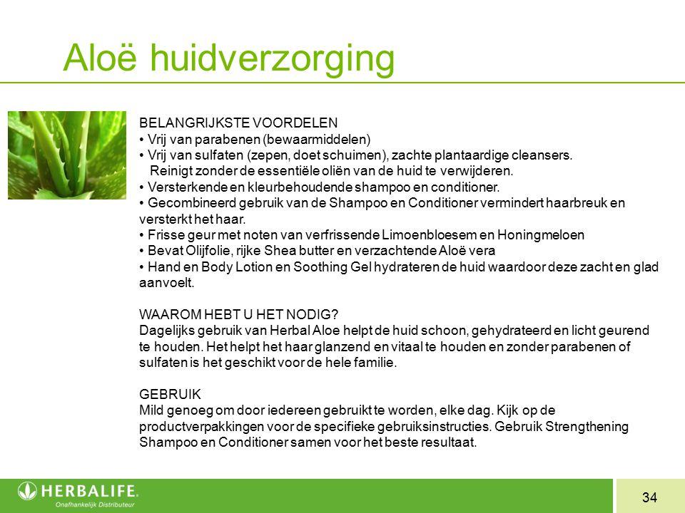 34 Aloë huidverzorging BELANGRIJKSTE VOORDELEN Vrij van parabenen (bewaarmiddelen) Vrij van sulfaten (zepen, doet schuimen), zachte plantaardige clean