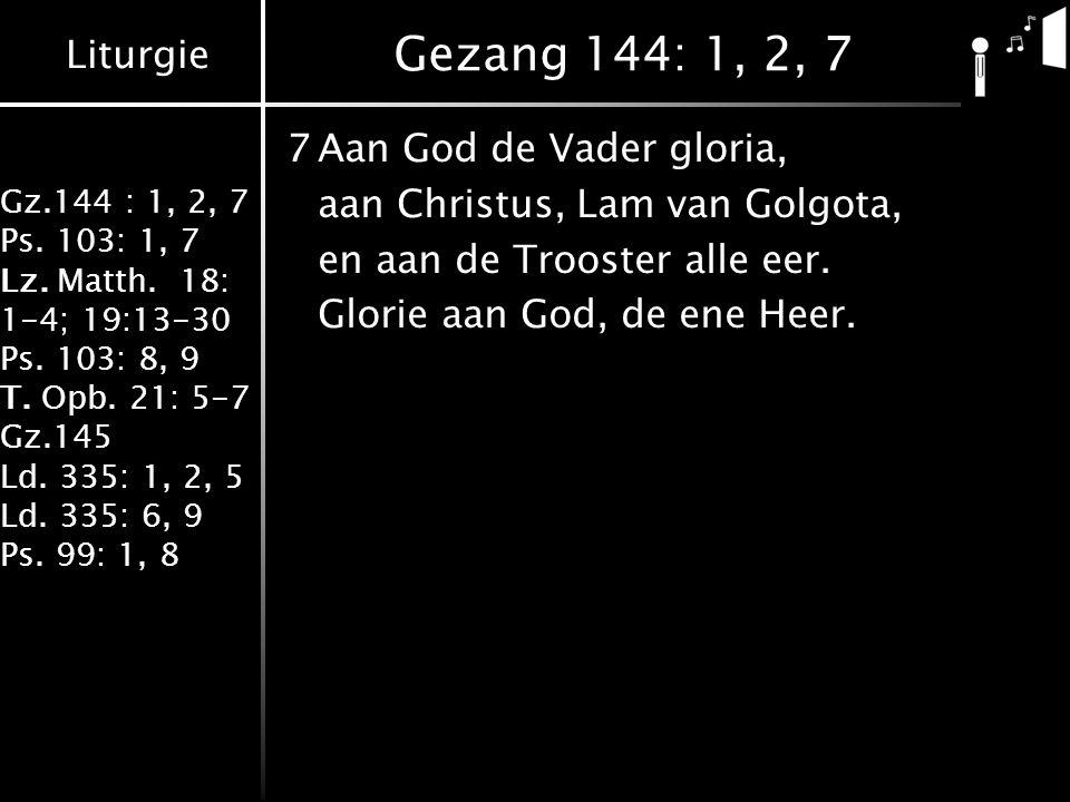 Liturgie Gz.144 : 1, 2, 7 Ps. 103: 1, 7 Lz. Matth.